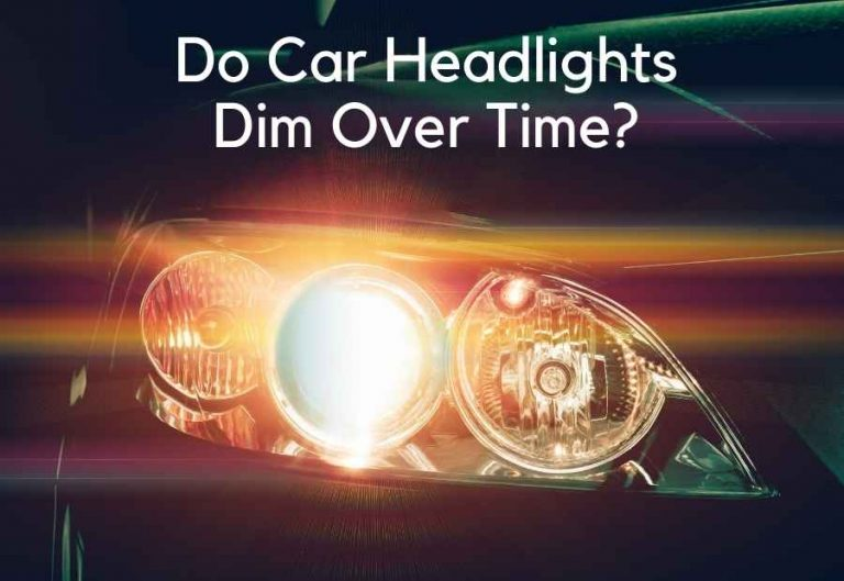 Do Car Headlights Dim Over Time? 3 Reasons Why