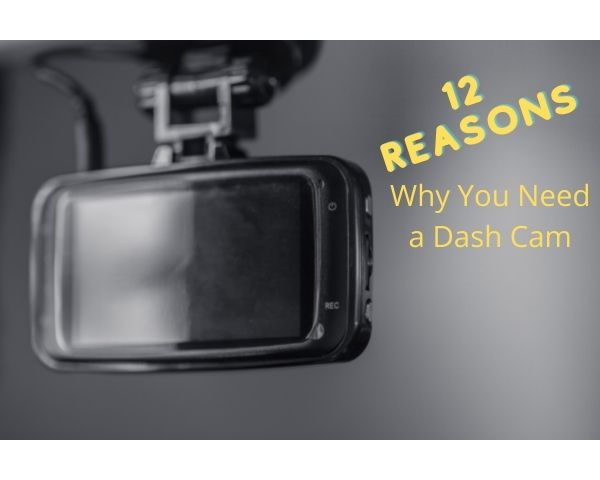 12 Reasons Why It Is Important To Have a Dashcam!