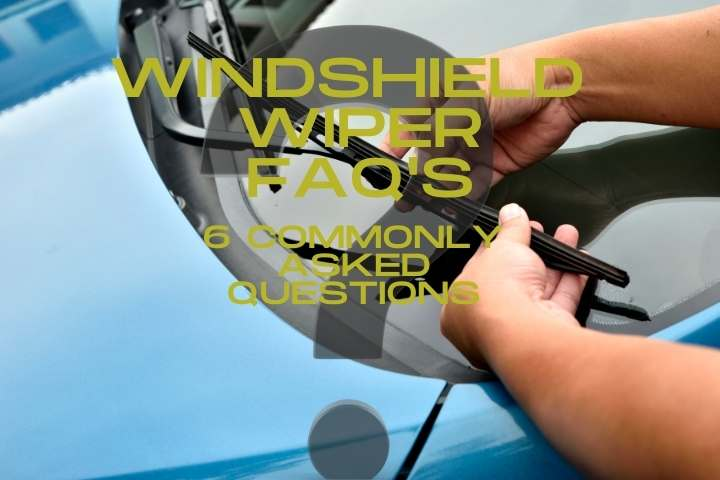 Windshield Wiper FAQ's-6 and counting!