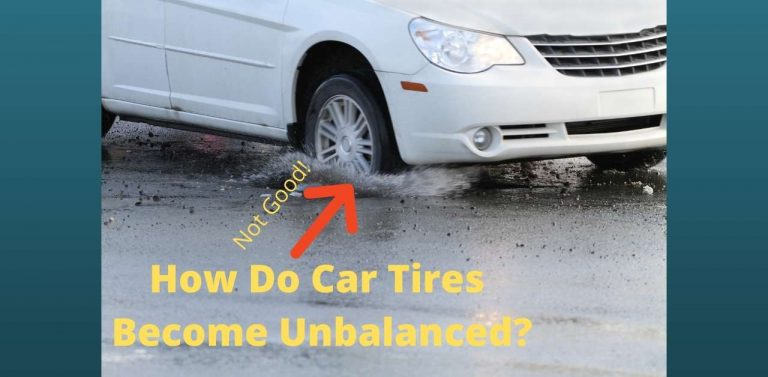 How Do Car Tires Become Unbalanced – 5 Reasons Why and What To Look For